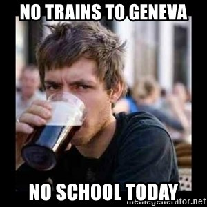 Bad student - No trains to Geneva no school today
