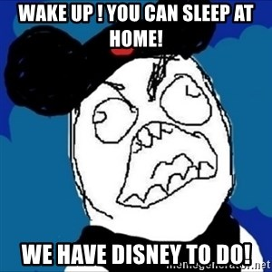 runDisney Rage - Wake up ! You can sleep at home! We have Disney to do!