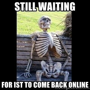 Still Waiting - Still waiting for IST to come back online