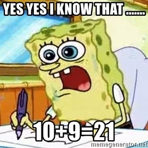 Spongebob What I Learned In Boating School Is - YES YES I KNOW THAT ....... 10+9=21