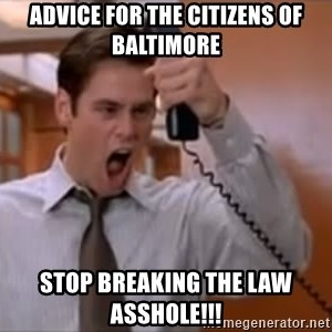 Jim Carrey Stop - Advice for the citizens of Baltimore Stop breaking the Law Asshole!!!