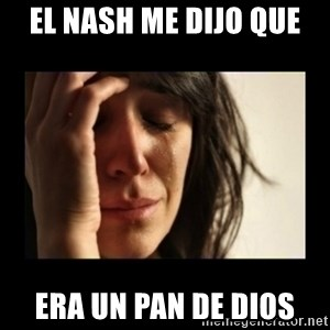 todays problem crying woman - EL NASH ME DIJO QUE  ERA UN PAN DE DIOS
