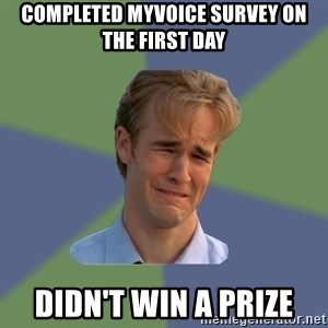 Sad Face Guy - completed myvoice survey on the first day didn't win a prize