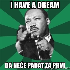 Martin Luther King jr.  - I have a dream Da neće padat za Prvi