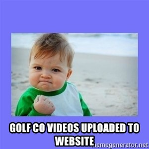 Baby fist -  Golf Co videos uploaded to website
