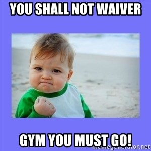 Baby fist - You shall not waiver  Gym you must go!