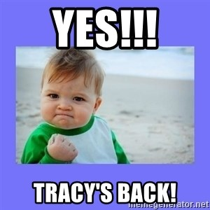 Baby fist - YES!!! TRACY'S BACK!