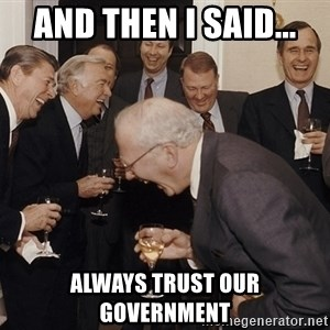 So Then I Said... - And then i said... always trust our government