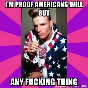 Vanilla Ice - i'm proof americans will buy  any fucking thing