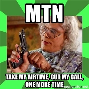 Madea - MTN Take my airtime, cut my call, one more time