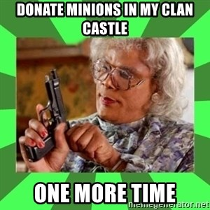 Madea - Donate Minions in my Clan Castle One More Time