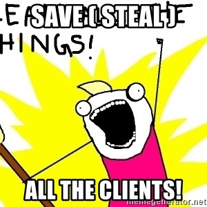 clean all the things - Save ( Steal ) ALL THE CLIENTS!