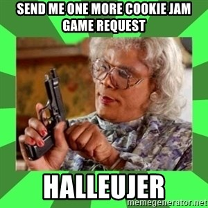 Madea - send me one more cookie jam game request Halleujer