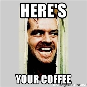 Here's Johnny - HERE's  your coffee