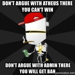TheBotNet Mascot - don't argue with atheus there you can't win   don't argue with admin there you will get Ban