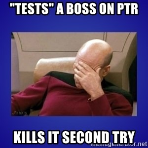 "Picard facepalm  - ""tests"" a boss on PTR kills it second try"