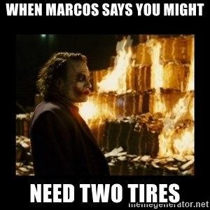 Not about the money joker - When Marcos says you might Need two tires