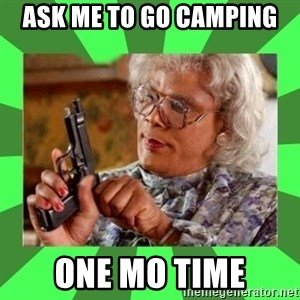Madea - Ask me to go camping One mo time