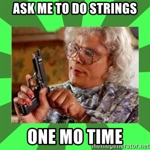 Madea - Ask me to do strings one mo time