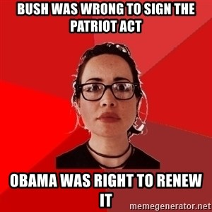 Liberal Douche Garofalo - bush was wrong to sign the patriot act obama was right to renew it
