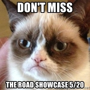 Angry Cat Meme - DON't MISS The ROAD showcase 5/20