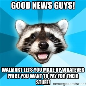 Lame Pun Coon - Good news guys! walmart lets you make up whatever price you want to pay for their stuff!