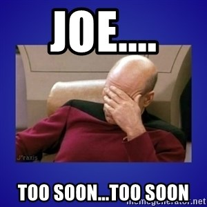 Picard facepalm  - Joe.... Too soon...Too soon