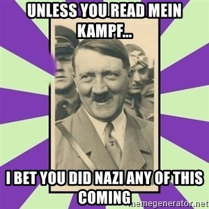 Hitler Smiling - unless you read Mein kampf... I bet you did Nazi any of this coming