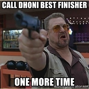 WalterGun - call dhoni best finisher  one more time