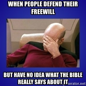 Picard facepalm  - When people defend their freewill But have no idea what the Bible really says about it