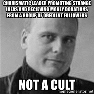 Stefan Molyneux  - charismatic leader promoting strange ideas and recieving money donations from a group of obedient followers not a cult