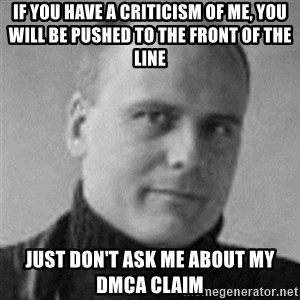 Stefan Molyneux  - if you have a criticism of me, you will be pushed to the front of the line just don't ask me about my dmca claim