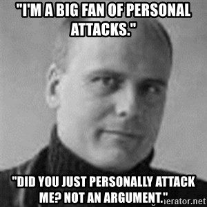 """Stefan Molyneux  - """"I'm a big fan of personal attacks."""" """"did you just personally attack me? not an argument."""""""