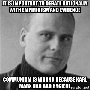 Stefan Molyneux  - it is important to debate rationally with empiricism and evidence communism is wrong because karl marx had bad hygiene