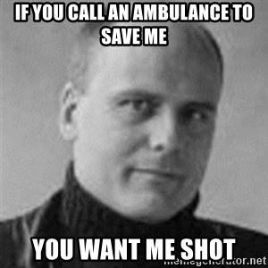 Stefan Molyneux  - if you call an ambulance to save me you want me shot
