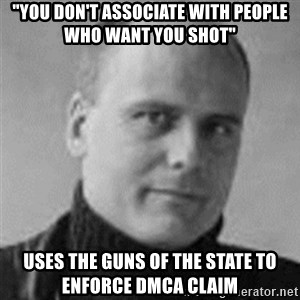 "Stefan Molyneux  - ""You don't associate with people who want you shot"" uses the guns of the state to enforce dmca claim"