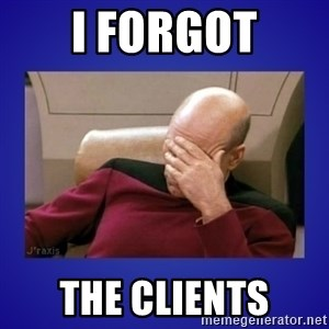 Picard facepalm  - I FORGOT THE CLIENTS