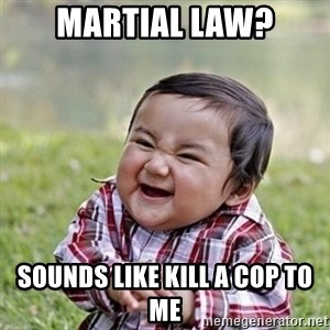 Niño Malvado - Evil Toddler - martial law? sounds like kill a cop to me
