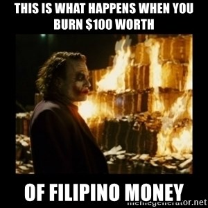 Not about the money joker - this is what happens when you burn $100 worth of filipino money