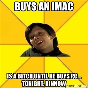 es bakans - Buys an imac is a bitch until he buys pc... tonight. Rinnow