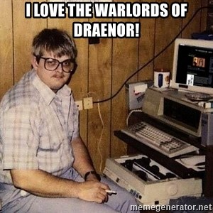 Nerd - i love the warlords of draenor!
