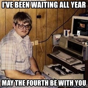 Nerd - I've been waiting all year May the Fourth be with you