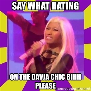 Nicki Minaj Constipation Face - SAY WHAT HATING  ON THE DAVJA CHIC BIHH PLEASE