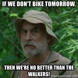 The Dale Face - If we don't bike tomorrow, Then we're no better than the walkers!