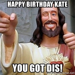 Hippie Jesus - Happy Birthday Kate You got dis!