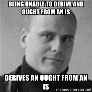 Stefan Molyneux  - being unable to derive and ought from an is derives an ought from an is
