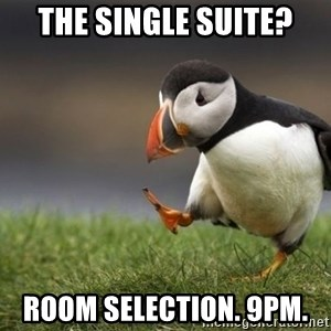Unpopular Opinion Puffin - The single suite? Room selection. 9pm.