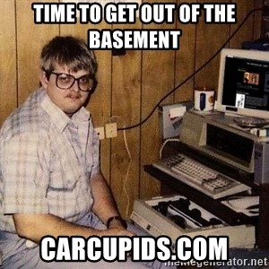 Nerd - time to get out of the basement  carcupids.com