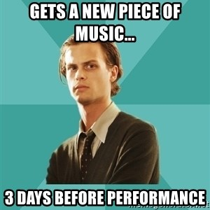 spencer reid - Gets a new piece of music... 3 days before performance