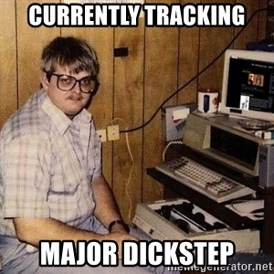 Nerd - currently tracking major dickstep